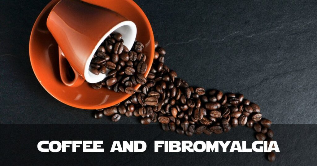 Coffee and Fibromyalgia - A Bumpy Relationship
