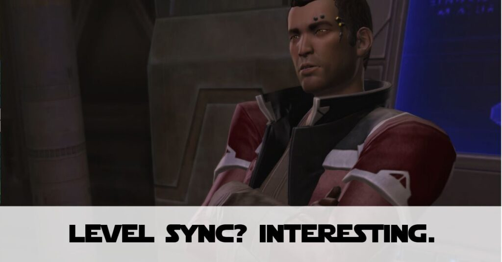SWTOR Level Sync - My Initial Thoughts