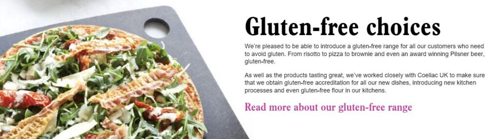 Pizza Express do most of their food as gluten-free!