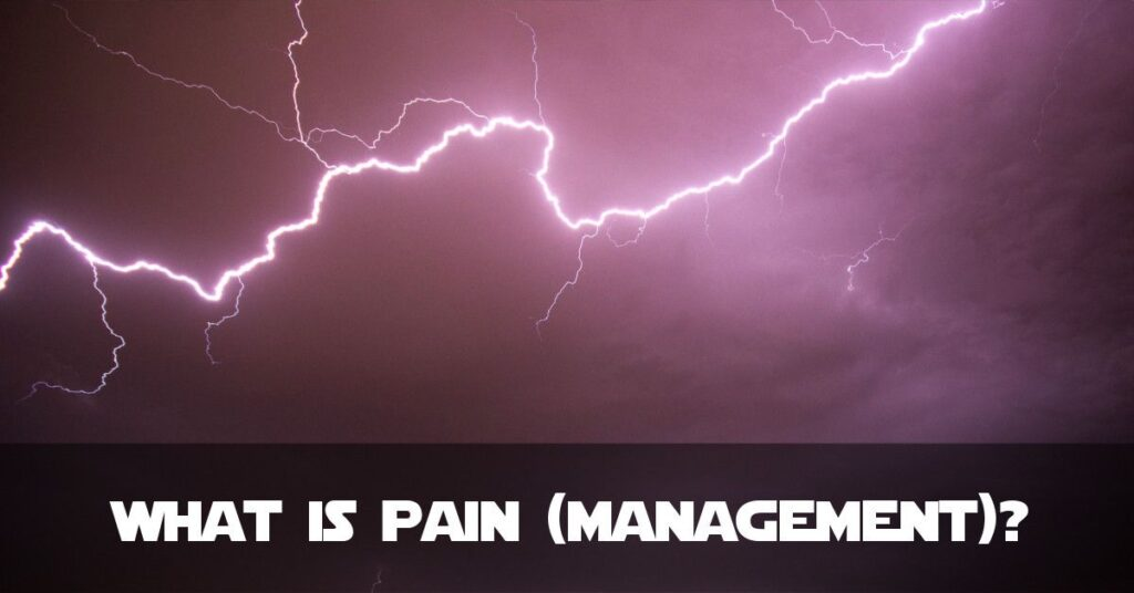 What is Pain? What is Chronic Pain Management?