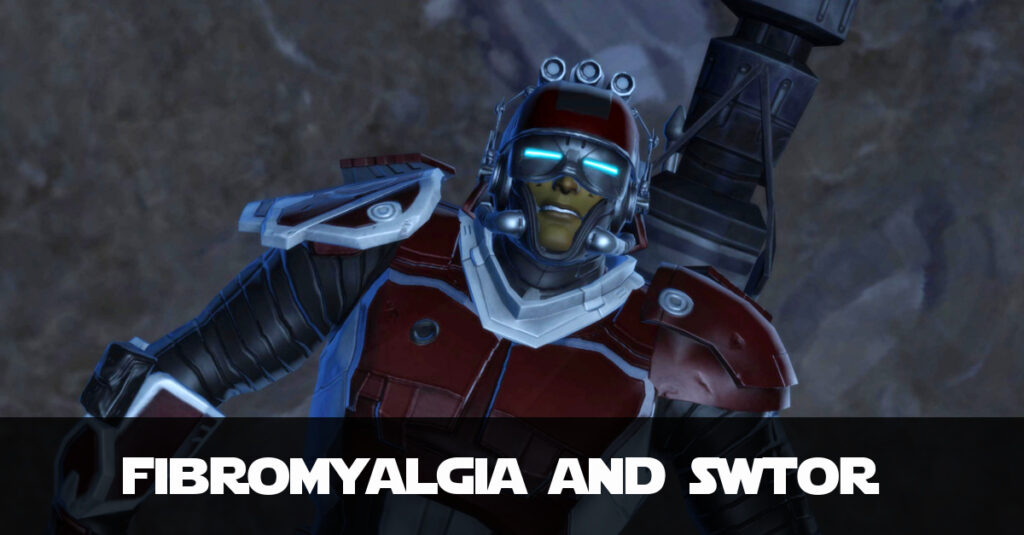 Fibromyalgia: The Reason My SWTOR Content Has Slowed Down