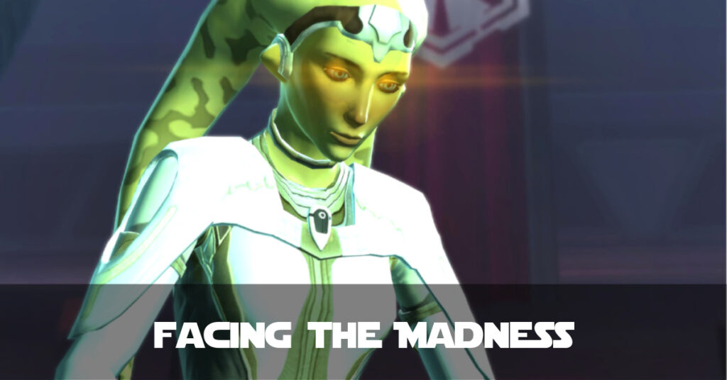Facing the Madness – Talitha'koum SWTOR FanFiction