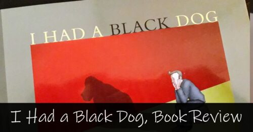 I had a Black Dog, Depression Book Review, by Matthew Johnstone