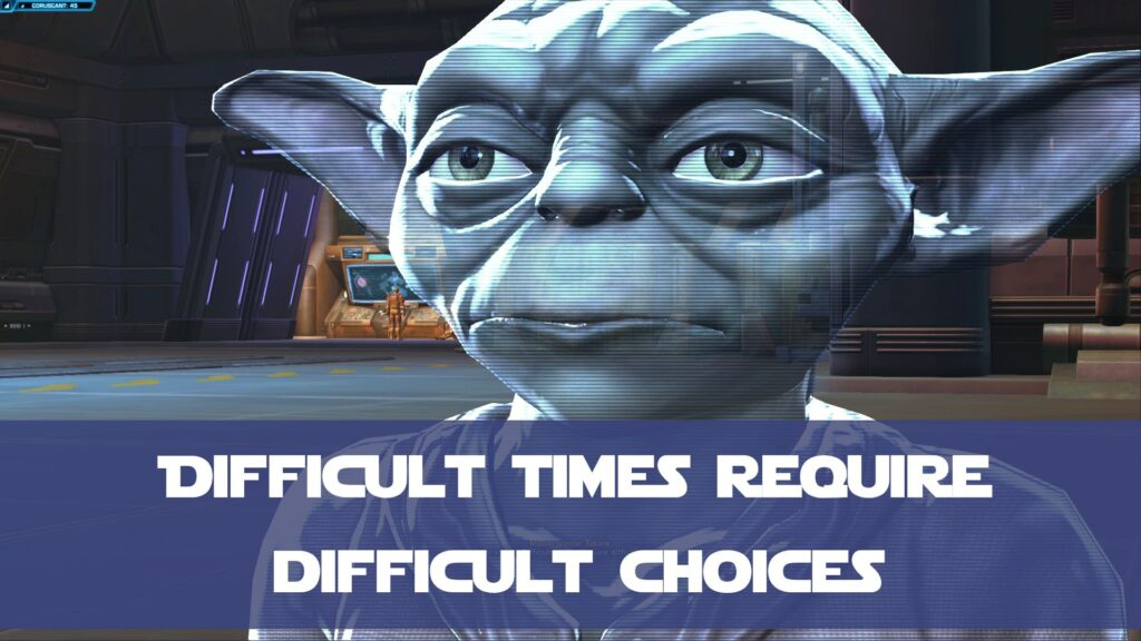 Difficult Times Require Difficult Choices - SWTOR Jedi Consular Story Quote