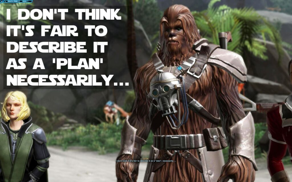 I don't think it's fair to call it a plan necessarily - C2-D4 Quote from SWTOR